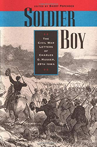 9781587296581: Soldier Boy: The Civil War Letters of Charles O. Musser, 29th Iowa