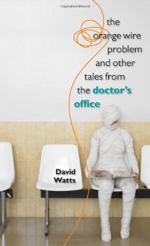 The Orange Wire Problem and Other Tales from the Doctor's Office (1587298007) by Watts, David