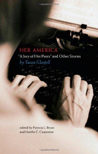Her America: Susan Glaspell, Patricia L. Bryan, Martha C. Carpentier,