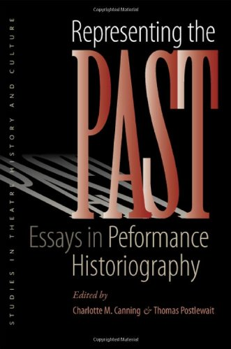 9781587299056: Representing the Past: Essays in Performance Historiography (Studies Theatre History and Culture)