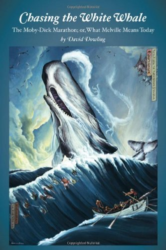 Chasing the White Whale: The Moby-Dick Marathon;: Dowling, David