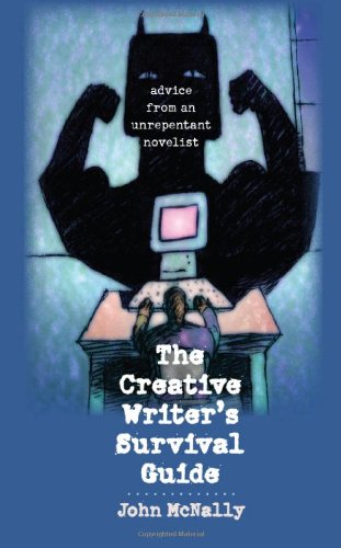 The Creative Writer's Survival Guide: Advice from an Unrepentant Novelist (1587299208) by McNally, John