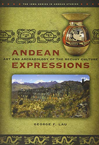 Andean Expressions: Art and Archaeology of the Recuay Culture (Paperback): George F. Lau