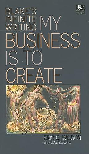 9781587299902: My Business Is to Create: Blake's Infinite Writing (Muse Books: Iowa Series in Creativity and Writing (Hardcover))