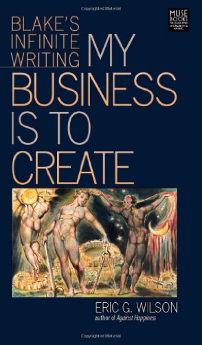 My Business Is to Create: Blake's Infinite Writing (Muse Books) (1587299909) by Eric G. Wilson