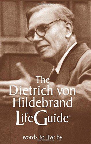The Dietrich Von Hildebrand Lifeguide: Words to Live by: Von Hildebrand, Dietrich