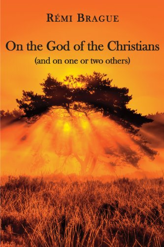On the God of the Christians: (and: Brague, RÃ mi