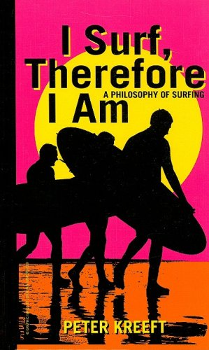 I Surf, Therefore I am: A Philosophy of Surfing (Hardback): Peter J. Kreeft