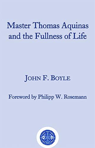 Master Thomas Aquinas and the Fullness of: Boyle, John F.
