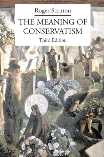 The Meaning of Conservatism: Scruton, Roger