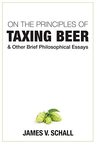 9781587316159: On the Principles of Taxing Beer: and Other Brief Philosophical Essays