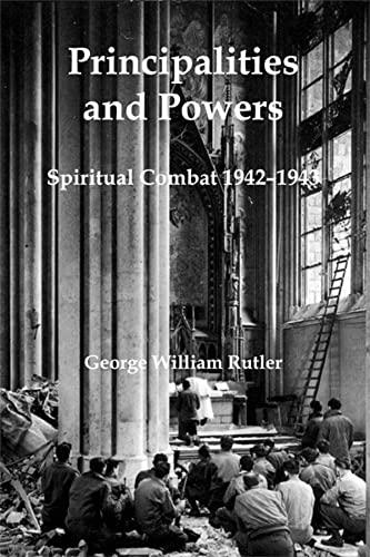 Principalities and Powers: Spiritual Combat 1942-1943: Rutler, George William