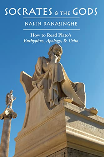9781587317798: Socrates and the Gods: How to Read Plato's Euthyphro, Apology, and Crito