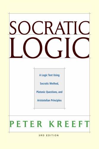 Socratic Logic 3e: A Logic Text Using: Peter Kreeft