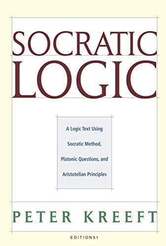 9781587318085: Socratic Logic: A Logic Text using Socratic Method, Platonic Questions, and Aristotelian Principles, Edition 3.1