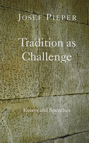Tradition as Challenge: Essays and Speeches: Pieper, Josef
