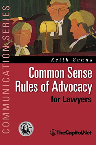 9781587330056: Common Sense Rules of Advocacy for Lawyers: A Practical Guide for Anyone Who Wants to Be a Better Advocate (Communication Series)