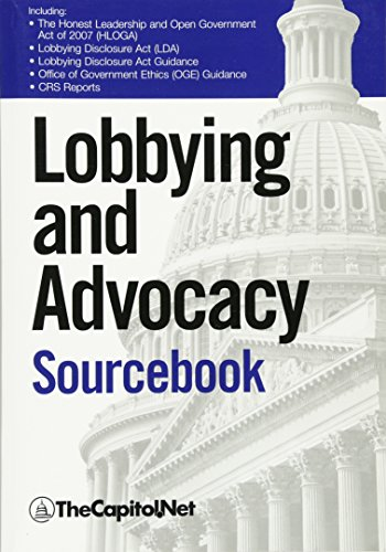 9781587331053: Lobbying and Advocacy Sourcebook: Lobbying Laws and Rules: The Honest Leadership and Open Government Act of 2007 (HLOGA), Lobbying Disclosure Act, ... Federal Employee