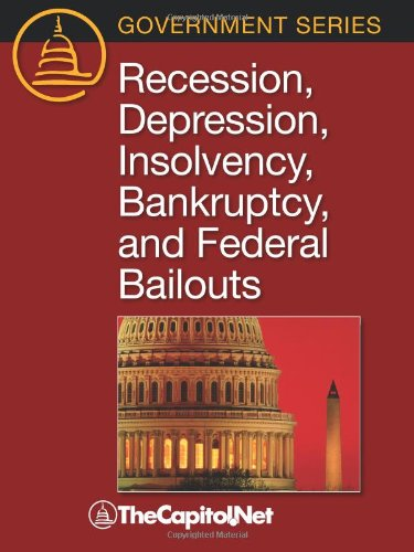 9781587331596: Recession, Depression, Insolvency, Bankruptcy, and Federal Bailouts (Government Series)