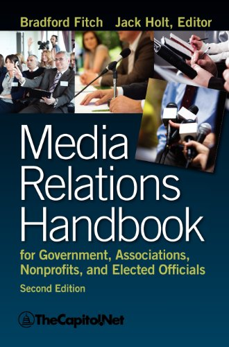 Media Relations Handbook for Government, Associations, Nonprofits, and Elected Officials, 2e: ...