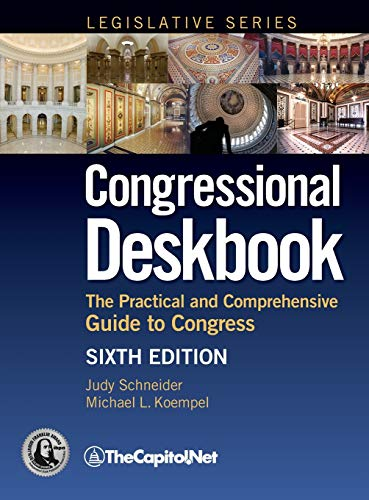 Congressional Deskbook: The Practical and Comprehensive Guide to Congress, Sixth Edition: Judy ...