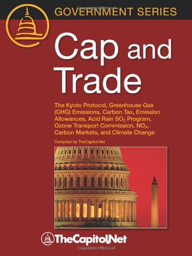 9781587331848: Cap and Trade: The Kyoto Protocol, Greenhouse Gas (GHG) Emissions, Carbon Tax, Emission Allowances, Acid Rain SO2 Program, Ozone Transport Commission, NOX, Carbon Markets, and Climate Change