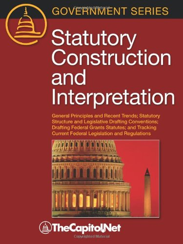 9781587331923: Statutory Construction and Interpretation: General Principles and Recent Trends; Statutory Structure and Legislative Drafting Conventions; Drafting Fe