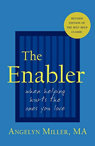 The Enabler : When Helping Hurts the: Angelyn Miller