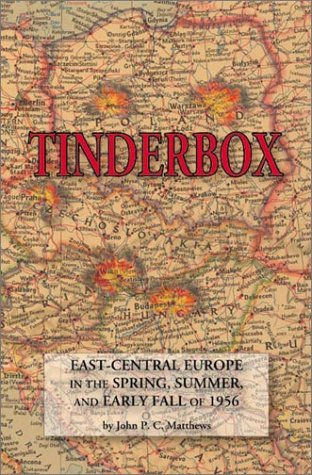 9781587361401: Tinderbox: East-Central Europe in the Spring, Summer, and Early Fall of 1956