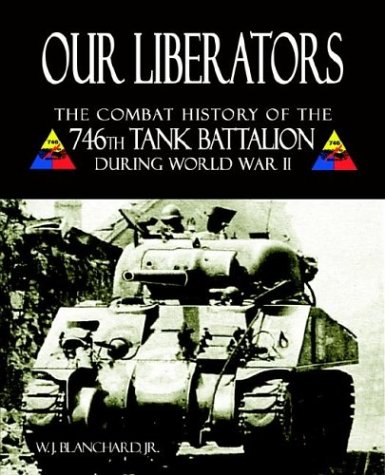 9781587361937: Our Liberators: The Combat History of the 746th Tank Battalion during World War II