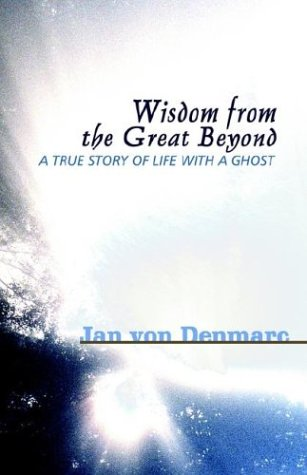 9781587361951: Wisdom from the Great Beyond: A True Story of Life with a Ghost
