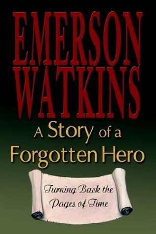 A Story of a Forgotten Hero: Turning Back the Pages of Time: Watkins, Emerson