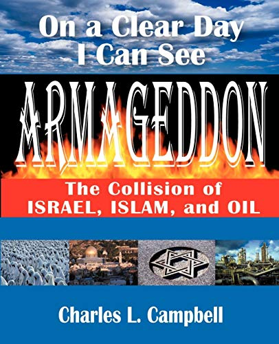 9781587362088: On a Clear Day I Can See Armageddon: The Collision of Israel, Islam, and Oil