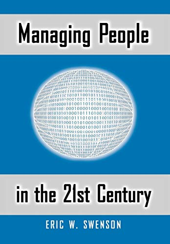 Managing People in the 21st Century: Lessons and Anecdotes from a Life in the Trenches: Eric W. ...