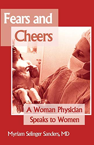 Fears and Cheers: A Woman Physician Speaks to Women: Sanders, Myriam Selinger