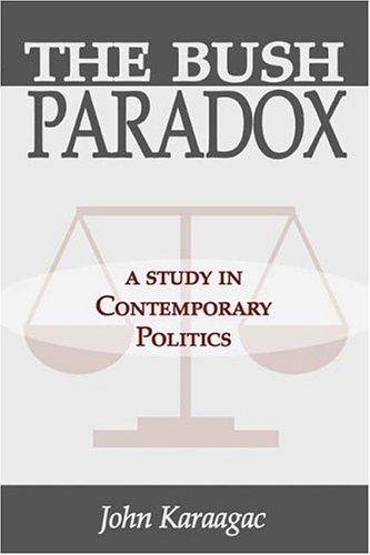9781587363092: The Bush Paradox: A Study in Contemporary Politics