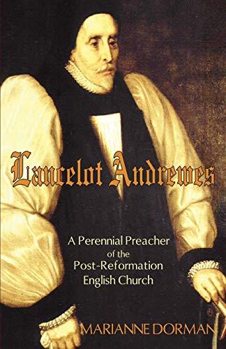 Lancelot Andrewes: 1555-1626 A Perennial Preacher in: Dorman, Marianne