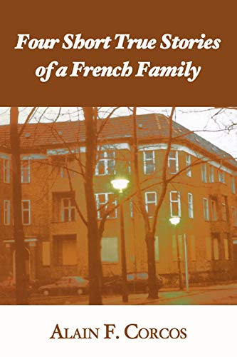 Four Short True Stories of a French Family: Alain F. Corcos
