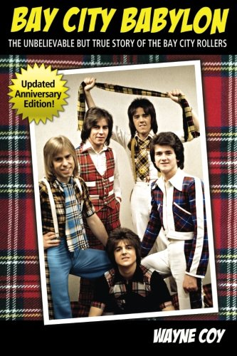 9781587364631: Bay City Babylon: The Unbelievable, But True Story Of The Bay City Rollers