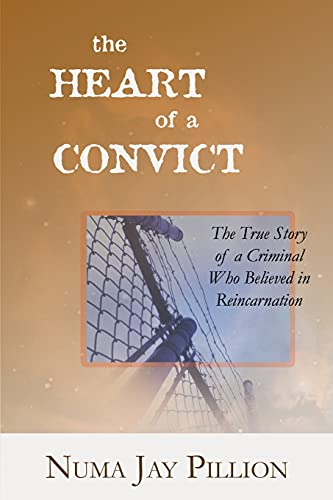 The Heart of a Convict: The True Story of a Criminal Who Believed in Reincarnation: Numa Jay ...