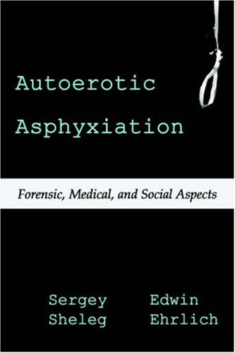 9781587366048: Autoerotic Asphyxiation: Forensic, Medical, and Social Aspects