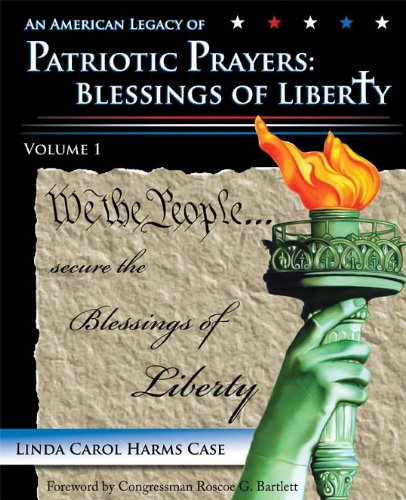 An American Legacy of Patriotic Prayers: Blessings of Liberty, Volume 1: Case, Linda Carol Harms