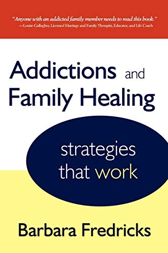 Addictions and Family Healing: Strategies That Work: Fredricks, Barbara