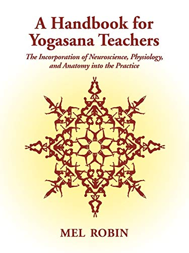 9781587367083: A Handbook for Yogasana Teachers: The Incorporation of Neuroscience, Physiology, and Anatomy into the Practice
