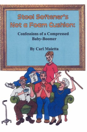 Stool Softener's Not a Foam Cushion: Confessions of a Compressed Baby-Boomer: Maietta, Carl