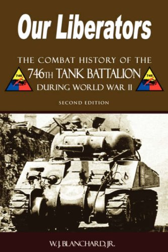 9781587368097: Our Liberators: The Combat History of the 746th Tank Battalion during World War II - 2nd Edition