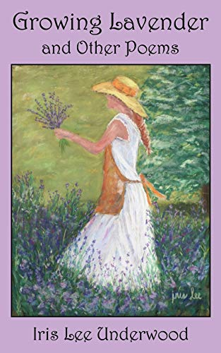 Growing Lavender and Other Poems: Iris Lee Underwood