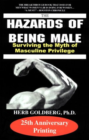 The Hazards of Being Male: Surviving the Myth of Masculine Privilege: Goldberg, Herb