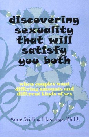 Discovering Sexuality That Will Satisfy You Both: Hastings, Anne Stirling