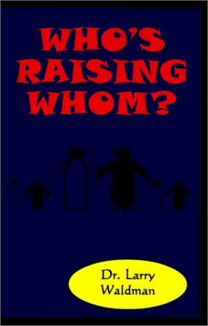 9781587410260: Who's Raising Whom: A Parent's Guide to Effective Child Discipline